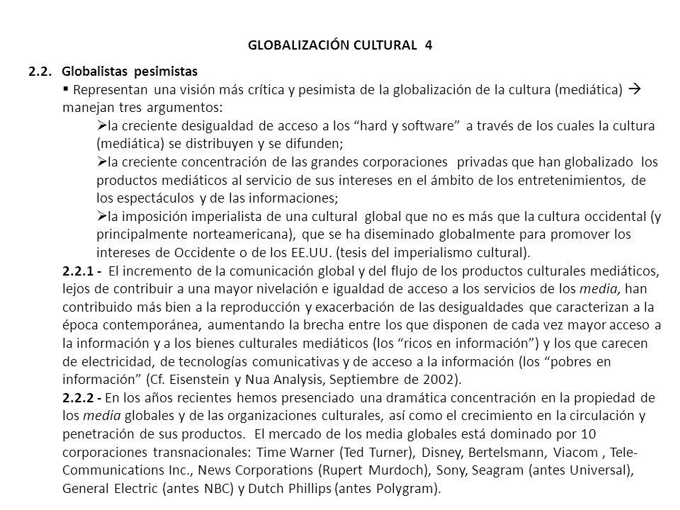 GLOBALIZACIÓN CULTURAL 4 2.2. Globalistas pesimistas Representan una visión más crítica y pesimista de la globalización de la cultura (mediática) mane