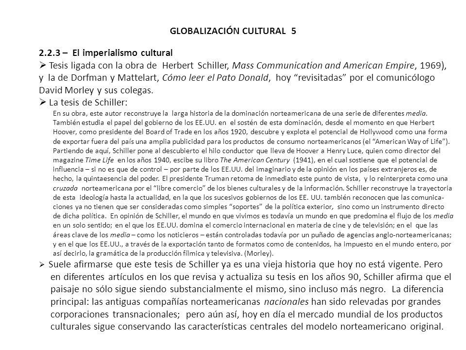 GLOBALIZACIÓN CULTURAL 5 2.2.3 – El imperialismo cultural Tesis ligada con la obra de Herbert Schiller, Mass Communication and American Empire, 1969),