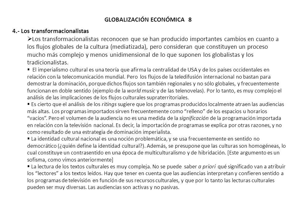 GLOBALIZACIÓN ECONÓMICA 8 4.- Los transformacionalistas Los transformacionalistas reconocen que se han producido importantes cambios en cuanto a los f