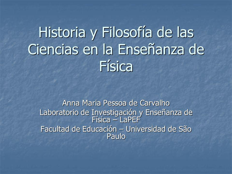 Historia y Filosofía de las Ciencias en la Enseñanza de Física Anna Maria Pessoa de Carvalho Laboratorio de Investigación y Enseñanza de Física – LaPE