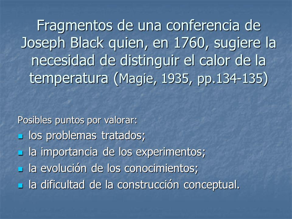 Fragmentos de una conferencia de Joseph Black quien, en 1760, sugiere la necesidad de distinguir el calor de la temperatura ( Magie, 1935, pp.134-135