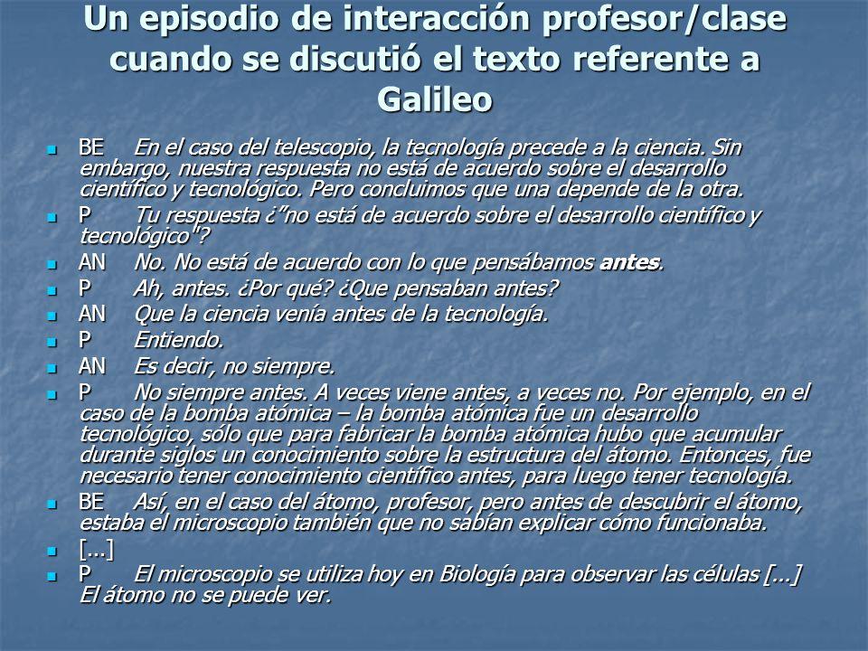 Un episodio de interacción profesor/clase cuando se discutió el texto referente a Galileo BEEn el caso del telescopio, la tecnología precede a la cien