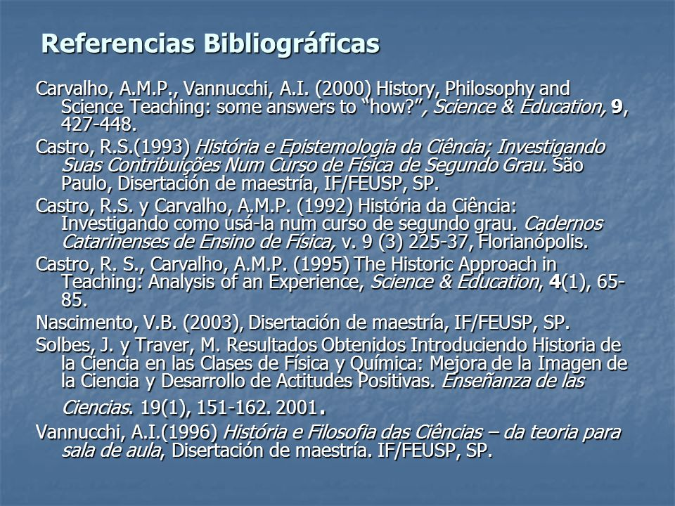 Referencias Bibliográficas Carvalho, A.M.P., Vannucchi, A.I. (2000) History, Philosophy and Science Teaching: some answers to how?, Science & Educatio