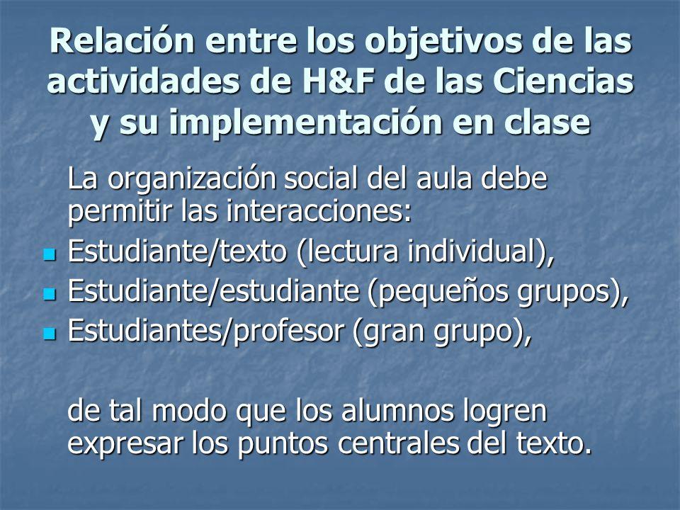 Relación entre los objetivos de las actividades de H&F de las Ciencias y su implementación en clase La organización social del aula debe permitir las
