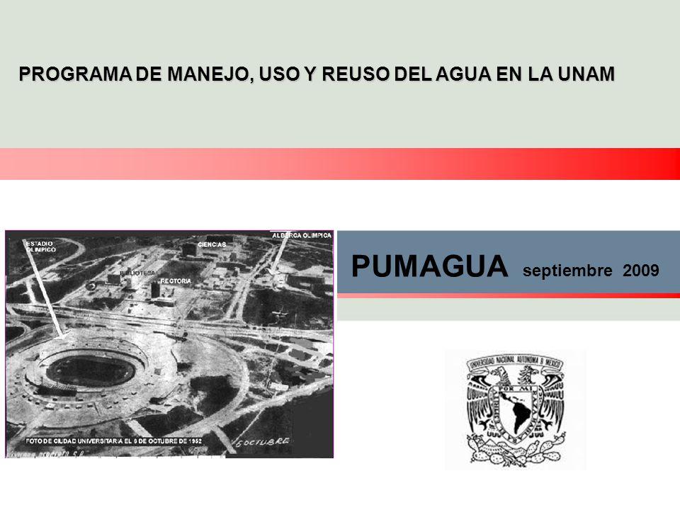 PROGRAMA DE MANEJO, USO Y REUSO DEL AGUA EN LA UNAM PUMAGUA septiembre 2009