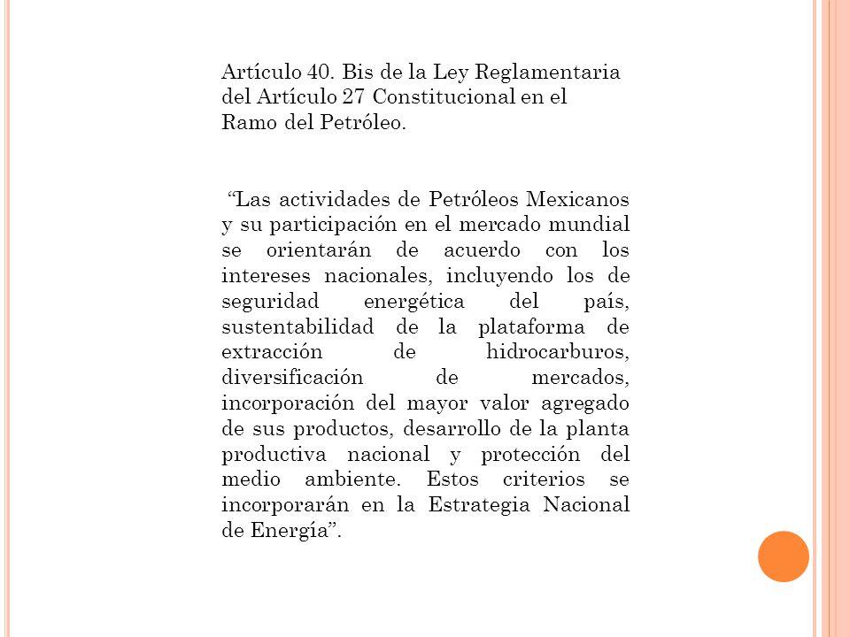 Artículo 40. Bis de la Ley Reglamentaria del Artículo 27 Constitucional en el Ramo del Petróleo. Las actividades de Petróleos Mexicanos y su participa