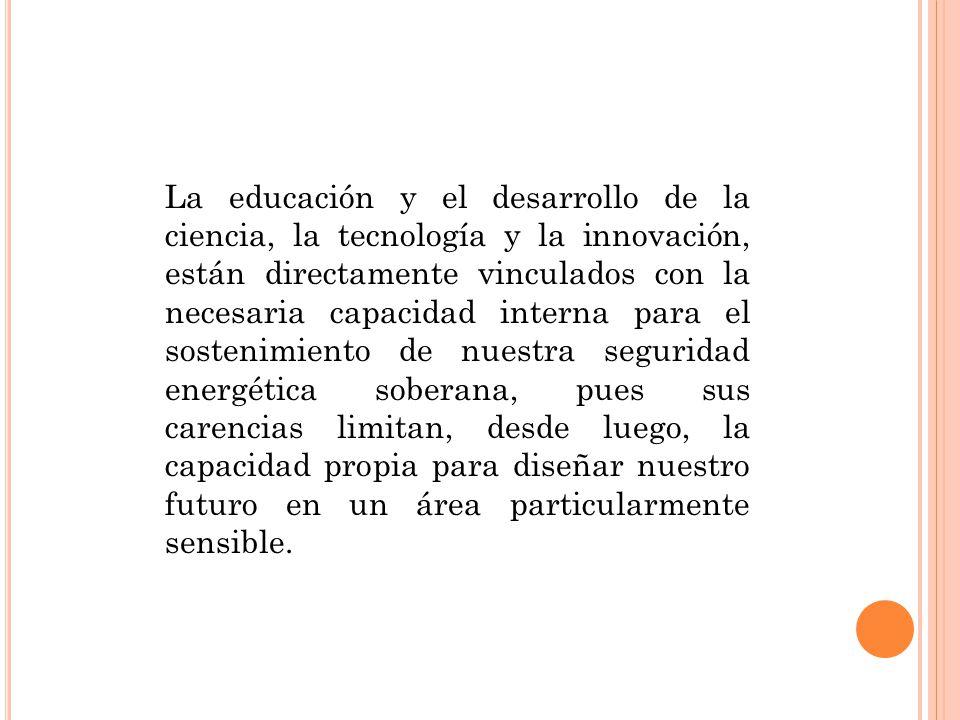 La educación y el desarrollo de la ciencia, la tecnología y la innovación, están directamente vinculados con la necesaria capacidad interna para el so