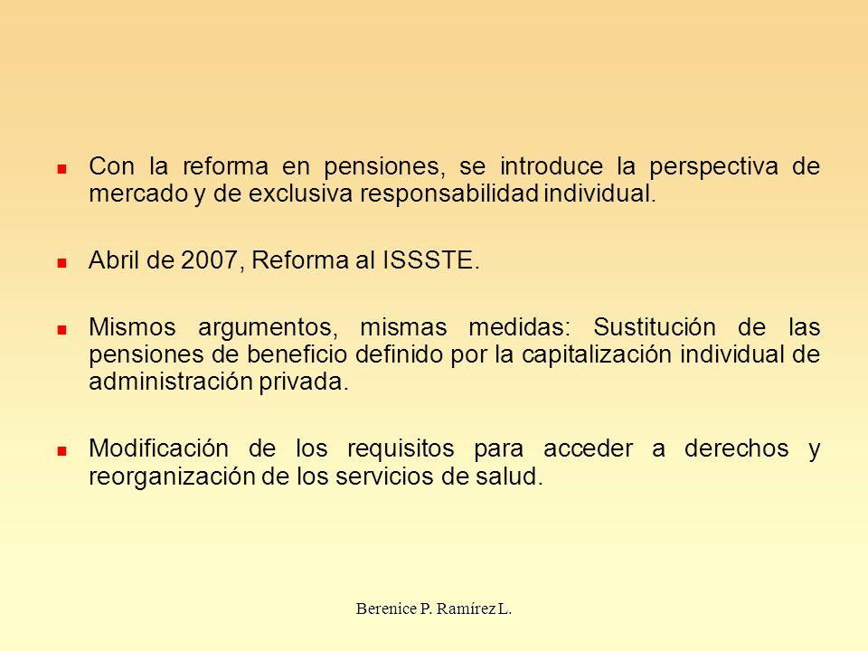Berenice P. Ramírez L. Con la reforma en pensiones, se introduce la perspectiva de mercado y de exclusiva responsabilidad individual. Abril de 2007, R