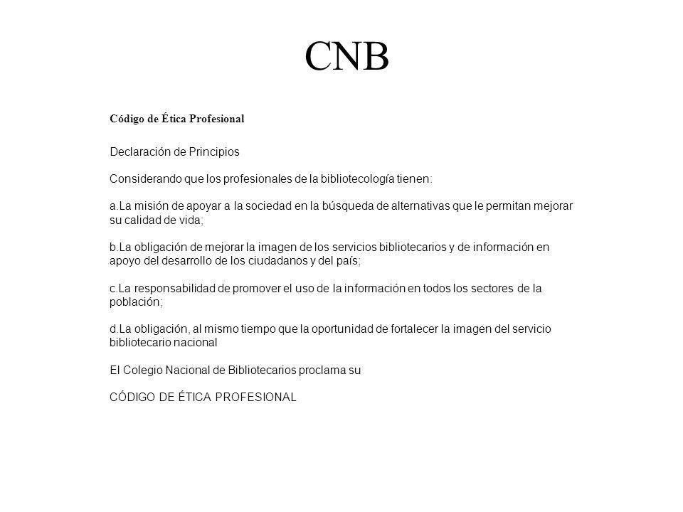 CNB Código de Ética Profesional Declaración de Principios Considerando que los profesionales de la bibliotecología tienen: a.La misión de apoyar a la