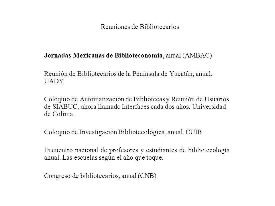 Reuniones de Bibliotecarios Jornadas Mexicanas de Biblioteconomía, anual (AMBAC) Reunión de Bibliotecarios de la Península de Yucatán, anual. UADY Col