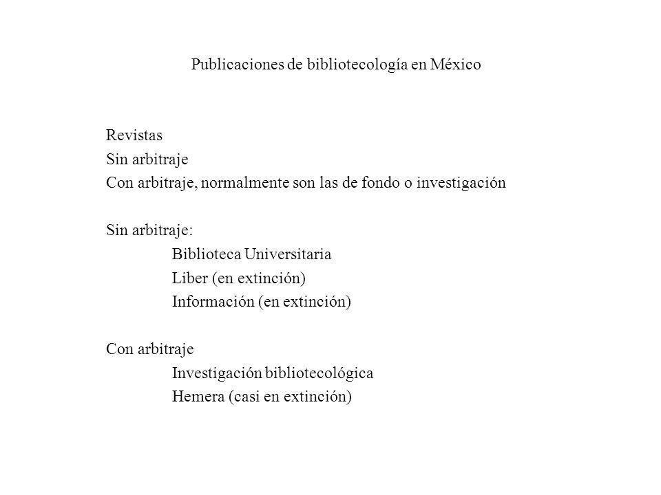 Publicaciones de bibliotecología en México Revistas Sin arbitraje Con arbitraje, normalmente son las de fondo o investigación Sin arbitraje: Bibliotec