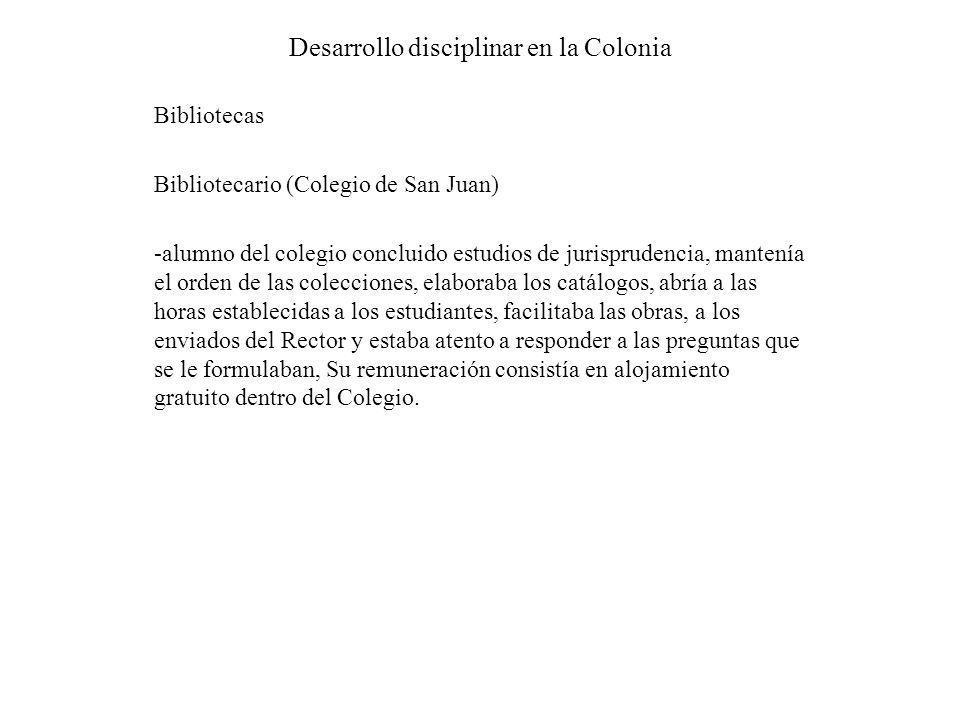 Desarrollo disciplinar en la Colonia Bibliotecas Bibliotecario (Colegio de San Juan) -alumno del colegio concluido estudios de jurisprudencia, mantení