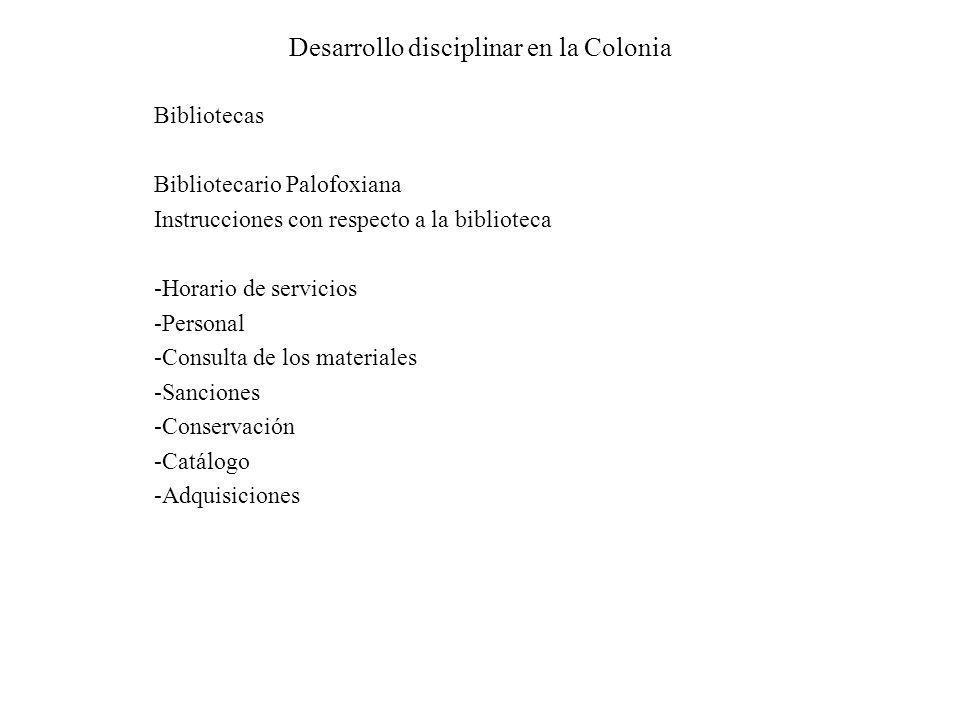 Desarrollo disciplinar en la Colonia Bibliotecas Bibliotecario Palofoxiana Instrucciones con respecto a la biblioteca -Horario de servicios -Personal
