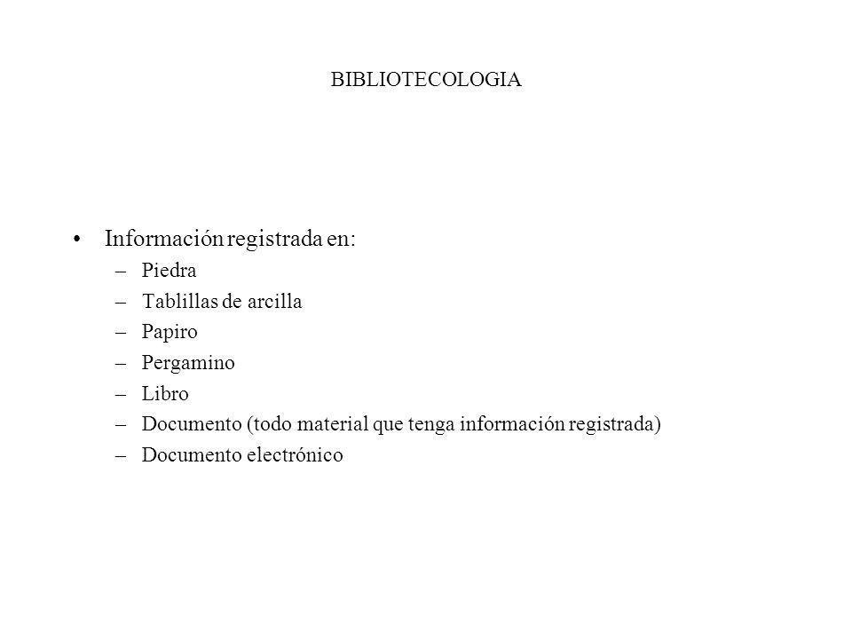 BIBLIOTECOLOGIA Información registrada en: –Piedra –Tablillas de arcilla –Papiro –Pergamino –Libro –Documento (todo material que tenga información reg