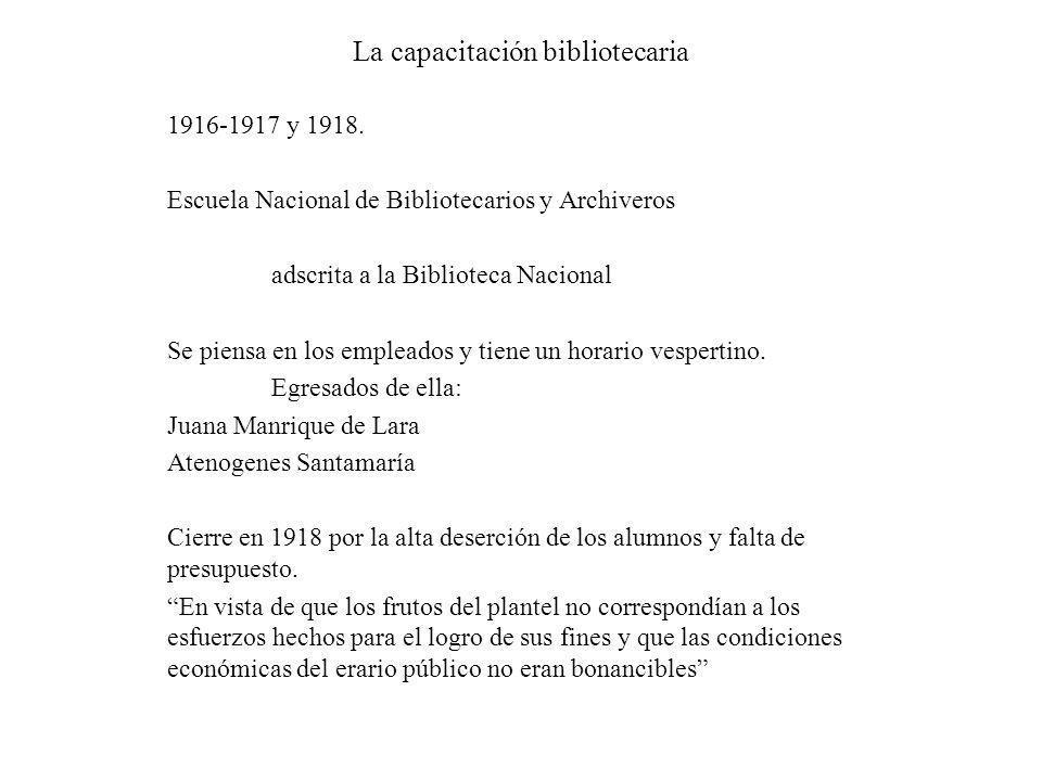 La capacitación bibliotecaria 1916-1917 y 1918. Escuela Nacional de Bibliotecarios y Archiveros adscrita a la Biblioteca Nacional Se piensa en los emp