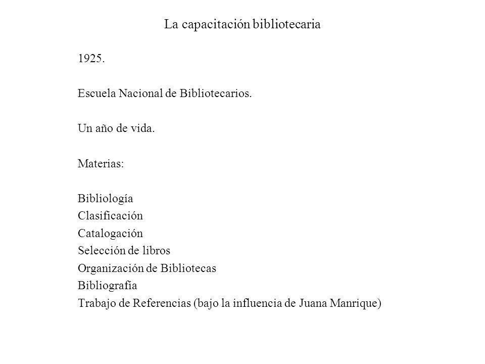 La capacitación bibliotecaria 1925. Escuela Nacional de Bibliotecarios. Un año de vida. Materias: Bibliología Clasificación Catalogación Selección de