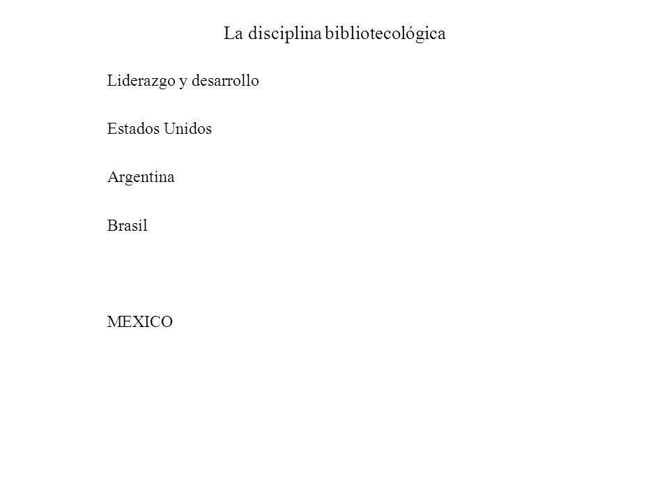 La disciplina bibliotecológica Liderazgo y desarrollo Estados Unidos Argentina Brasil MEXICO