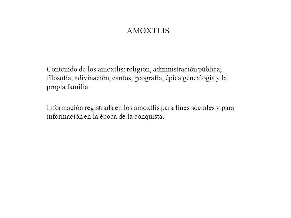 AMOXTLIS Contenido de los amoxtlis: religión, administración pública, filosofía, adivinación, cantos, geografía, épica genealogía y la propia familia