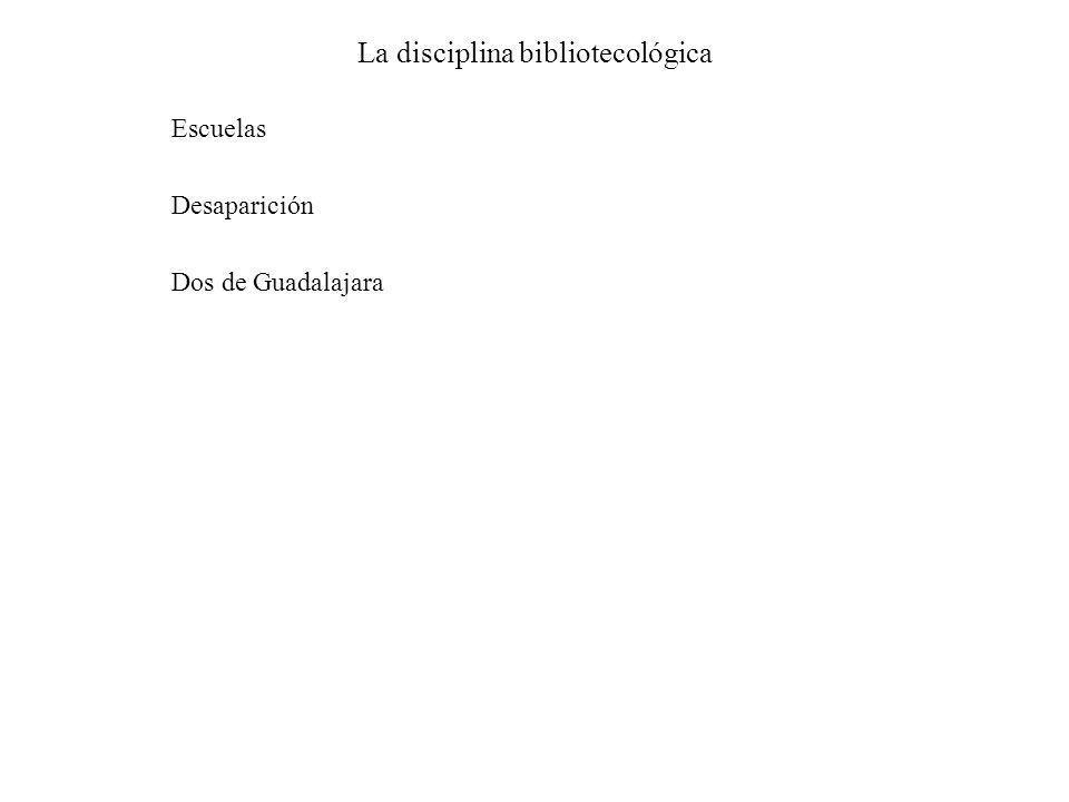La disciplina bibliotecológica Escuelas Desaparición Dos de Guadalajara