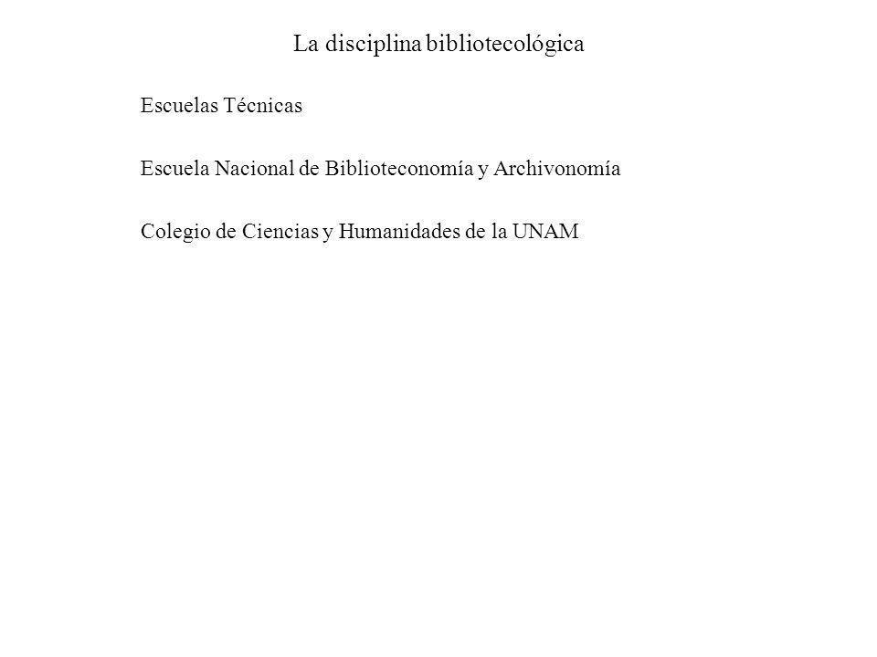 La disciplina bibliotecológica Escuelas Técnicas Escuela Nacional de Biblioteconomía y Archivonomía Colegio de Ciencias y Humanidades de la UNAM