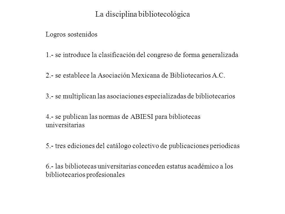 La disciplina bibliotecológica Logros sostenidos 1.- se introduce la clasificación del congreso de forma generalizada 2.- se establece la Asociación M