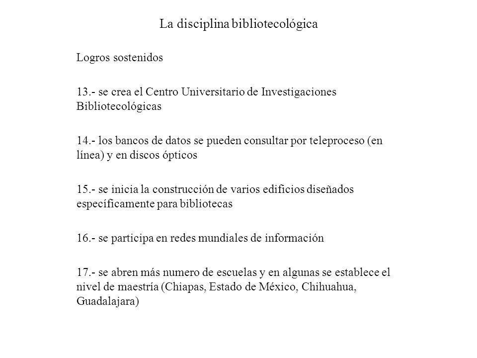 La disciplina bibliotecológica Logros sostenidos 13.- se crea el Centro Universitario de Investigaciones Bibliotecológicas 14.- los bancos de datos se