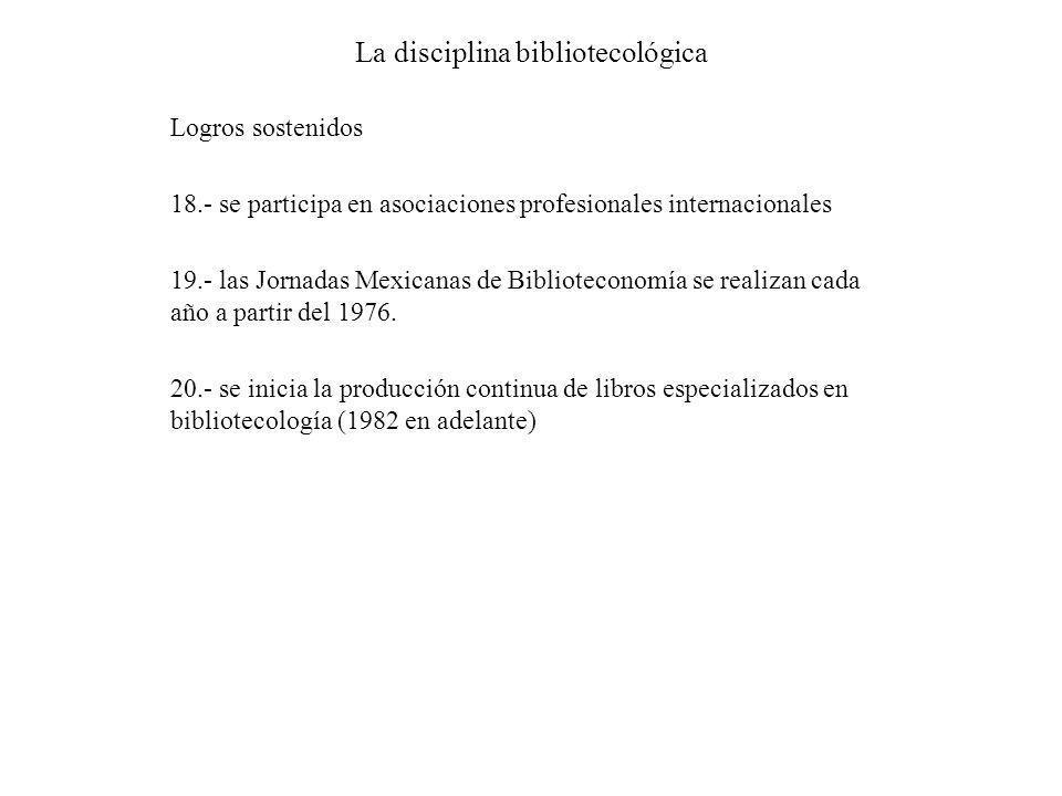 La disciplina bibliotecológica Logros sostenidos 18.- se participa en asociaciones profesionales internacionales 19.- las Jornadas Mexicanas de Biblio