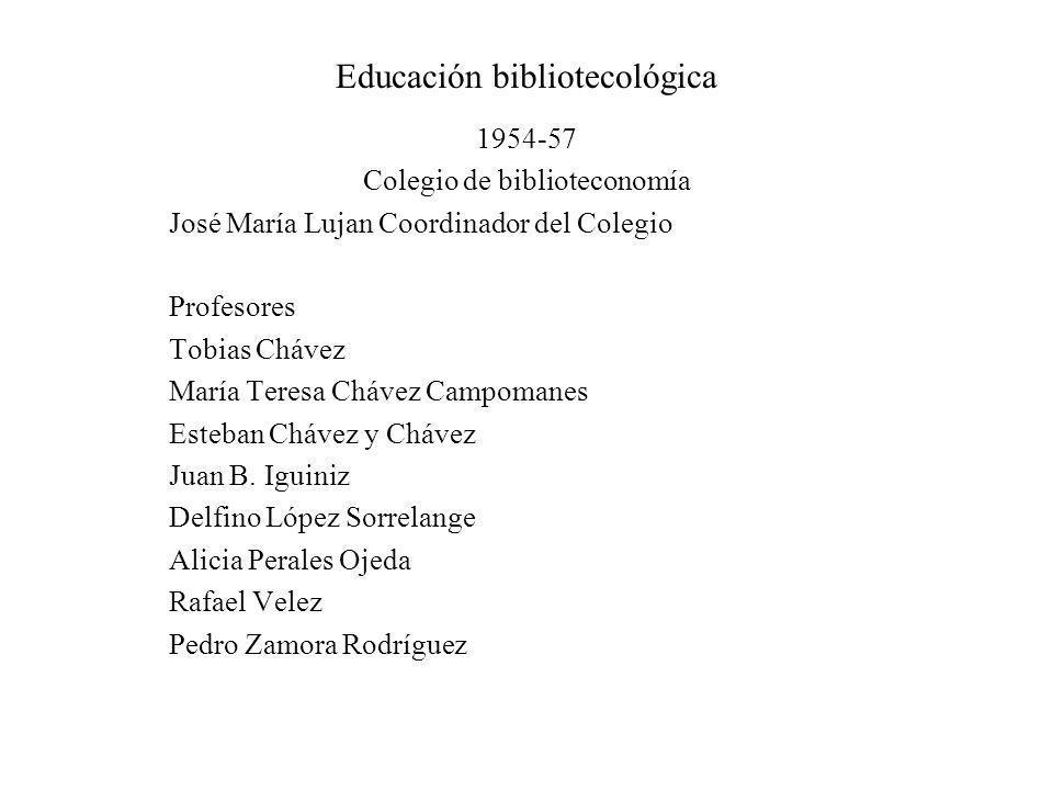 Educación bibliotecológica 1954-57 Colegio de biblioteconomía José María Lujan Coordinador del Colegio Profesores Tobias Chávez María Teresa Chávez Ca