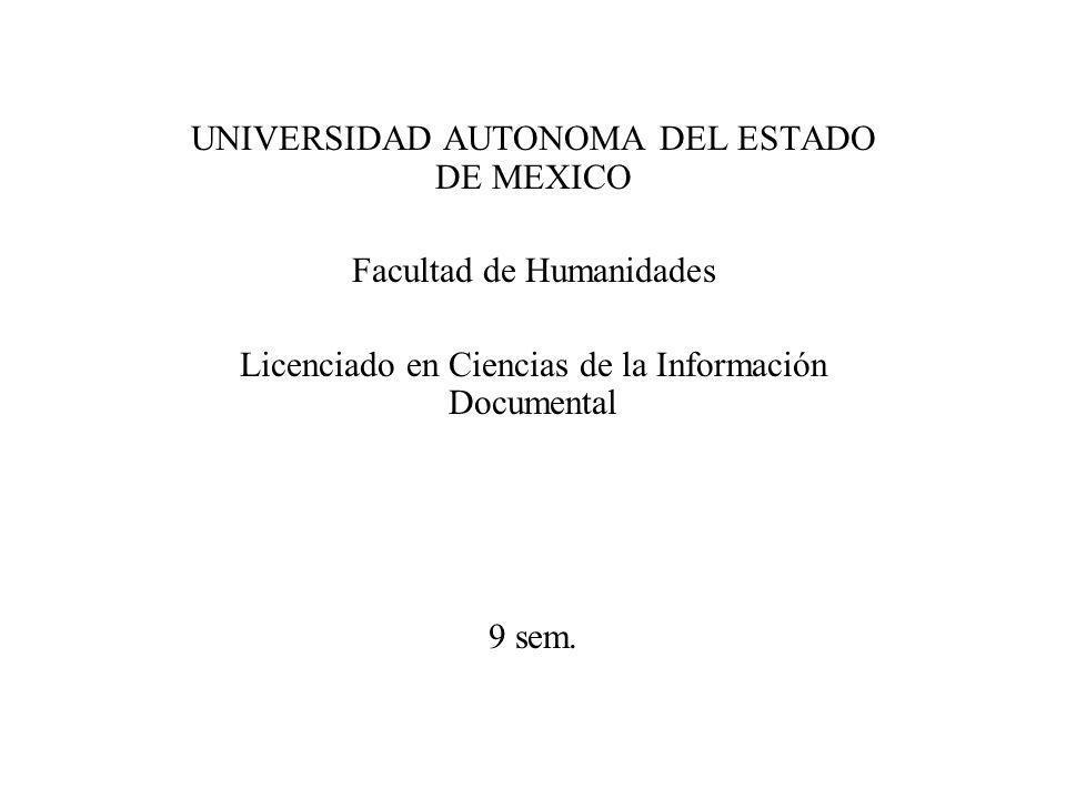 UNIVERSIDAD AUTONOMA DEL ESTADO DE MEXICO Facultad de Humanidades Licenciado en Ciencias de la Información Documental 9 sem.
