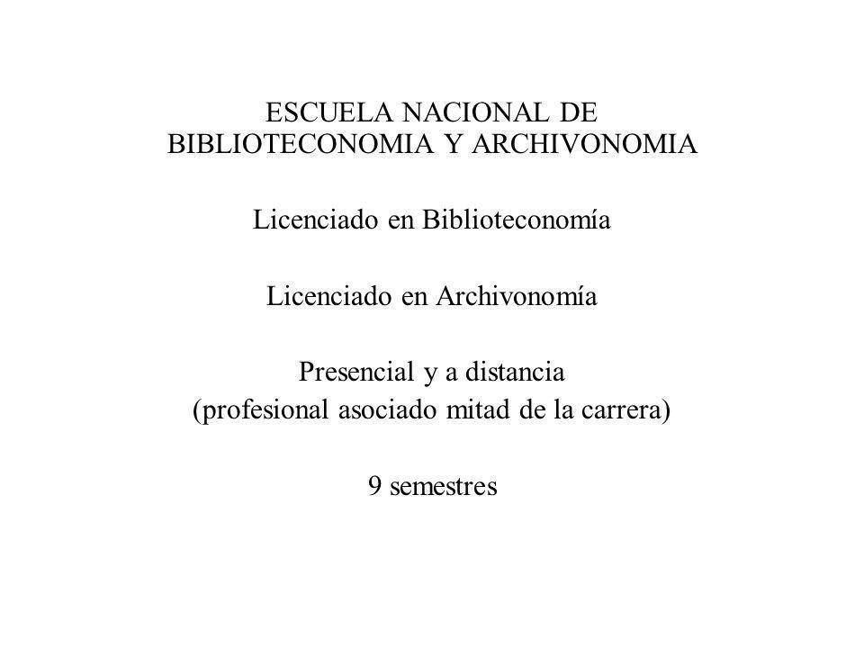 ESCUELA NACIONAL DE BIBLIOTECONOMIA Y ARCHIVONOMIA Licenciado en Biblioteconomía Licenciado en Archivonomía Presencial y a distancia (profesional asoc