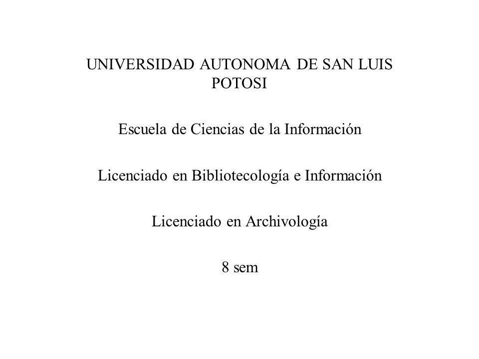 UNIVERSIDAD AUTONOMA DE SAN LUIS POTOSI Escuela de Ciencias de la Información Licenciado en Bibliotecología e Información Licenciado en Archivología 8