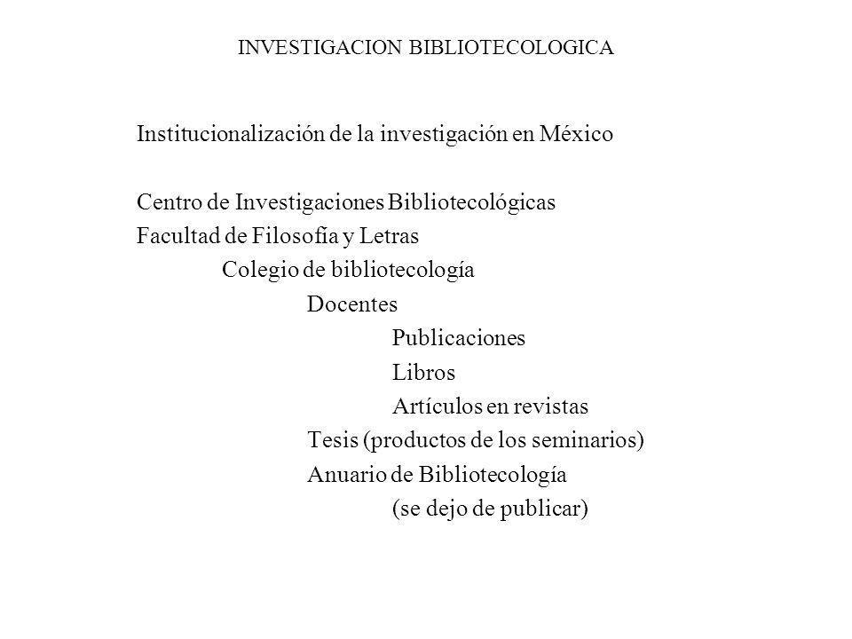 INVESTIGACION BIBLIOTECOLOGICA Institucionalización de la investigación en México Centro de Investigaciones Bibliotecológicas Facultad de Filosofía y