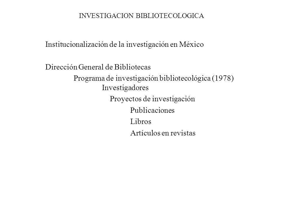 INVESTIGACION BIBLIOTECOLOGICA Institucionalización de la investigación en México Dirección General de Bibliotecas Programa de investigación bibliotec