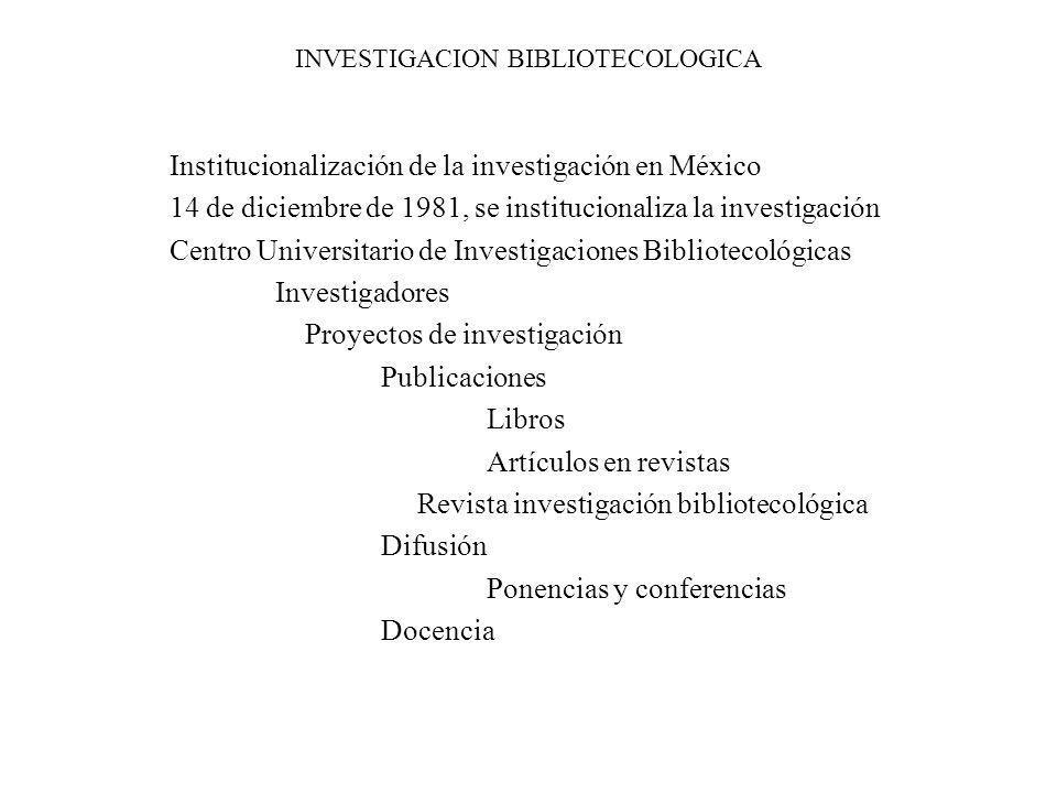 INVESTIGACION BIBLIOTECOLOGICA Institucionalización de la investigación en México 14 de diciembre de 1981, se institucionaliza la investigación Centro