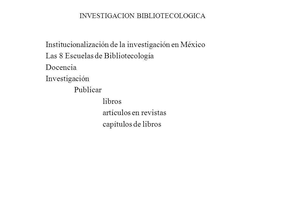 INVESTIGACION BIBLIOTECOLOGICA Institucionalización de la investigación en México Las 8 Escuelas de Bibliotecología Docencia Investigación Publicar li