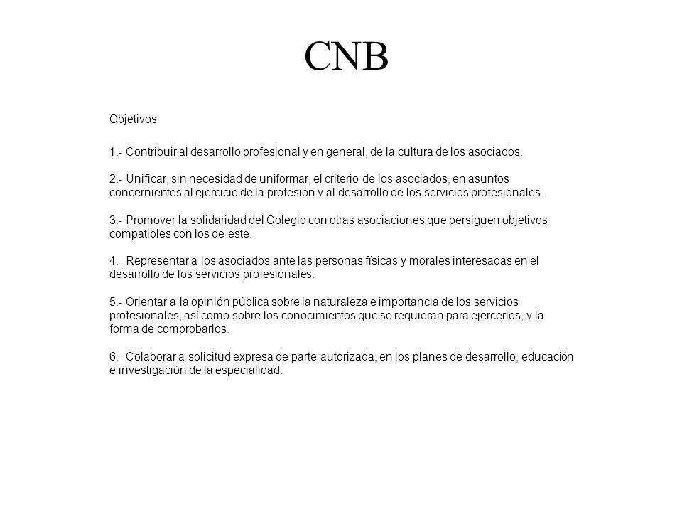 CNB Objetivos 1.- Contribuir al desarrollo profesional y en general, de la cultura de los asociados. 2.- Unificar, sin necesidad de uniformar, el crit