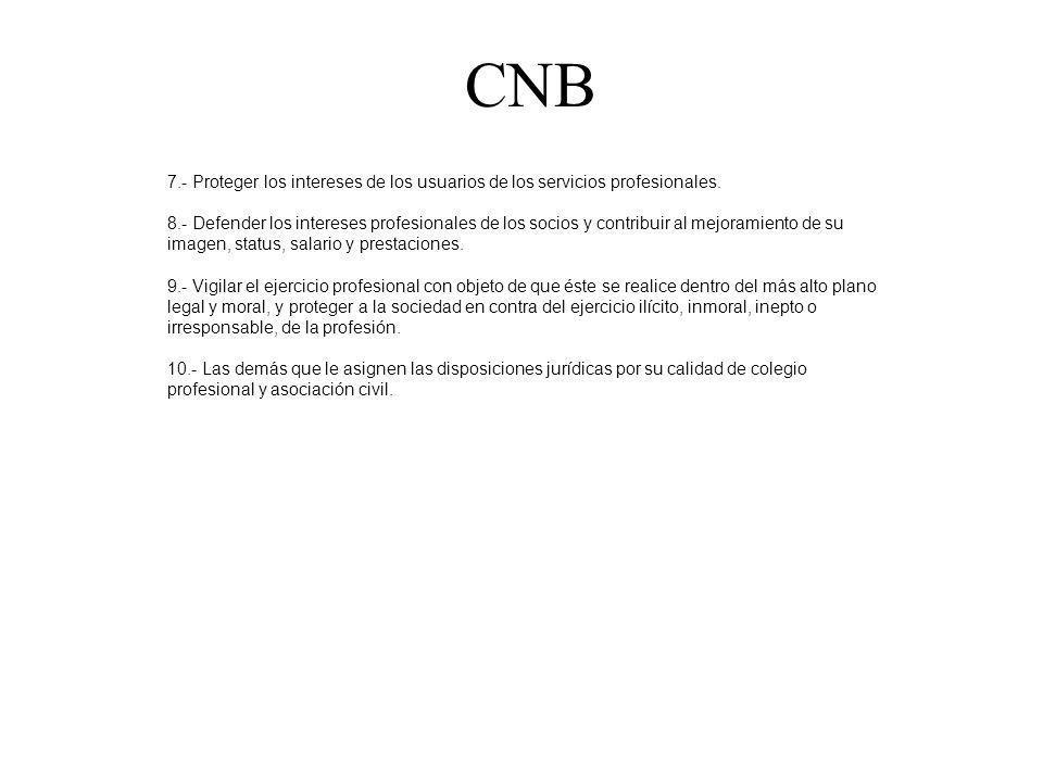 CNB 7.- Proteger los intereses de los usuarios de los servicios profesionales. 8.- Defender los intereses profesionales de los socios y contribuir al
