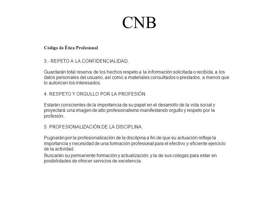 CNB Código de Ética Profesional 3.- REPETO A LA CONFIDENCIALIDAD. Guardarán total reserva de los hechos respeto a la información solicitada o recibida