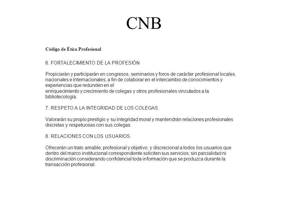 CNB Código de Ética Profesional 6. FORTALECIMIENTO DE LA PROFESIÓN Propiciarán y participarán en congresos, seminarios y foros de carácter profesional