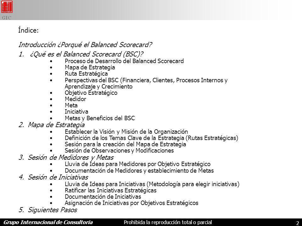 Grupo Internacional de ConsultoríaProhibida la reproducción total o parcial 2 Índice: Introducción ¿Porqué el Balanced Scorecard.