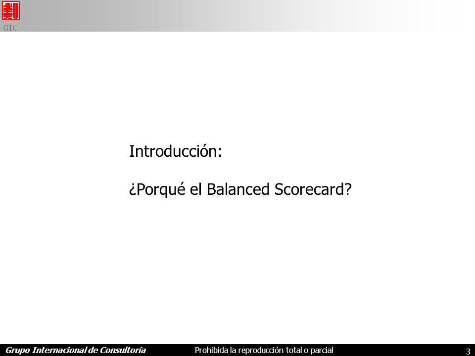 Grupo Internacional de ConsultoríaProhibida la reproducción total o parcial 3 Introducción: ¿Porqué el Balanced Scorecard?
