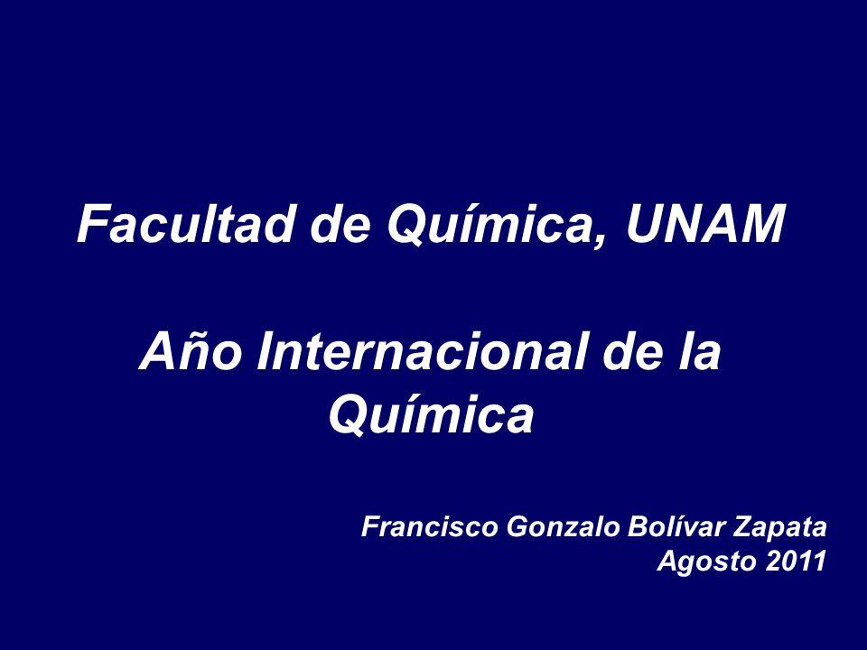 Facultad de Química, UNAM Año Internacional de la Química Francisco Gonzalo Bolívar Zapata Agosto 2011