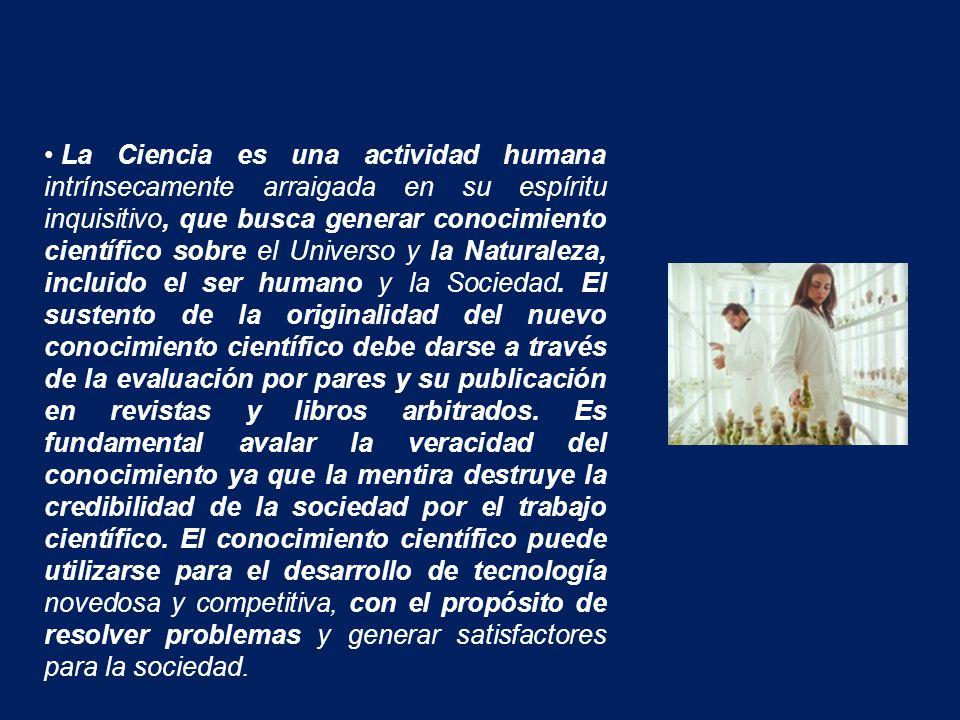 La Ciencia es una actividad humana intrínsecamente arraigada en su espíritu inquisitivo, que busca generar conocimiento científico sobre el Universo y la Naturaleza, incluido el ser humano y la Sociedad.