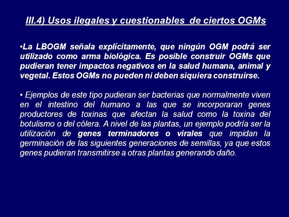 La LBOGM señala explícitamente, que ningún OGM podrá ser utilizado como arma biológica.