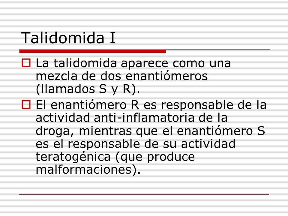Talidomida I La talidomida aparece como una mezcla de dos enantiómeros (llamados S y R). El enantiómero R es responsable de la actividad anti-inflamat