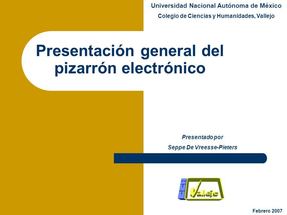 Presentación general del pizarrón electrónico Presentado por Seppe De Vreesse-Pieters Universidad Nacional Autónoma de México Colegio de Ciencias y Hu