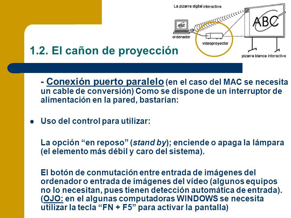 1.2. El cañon de proyección - Conexión puerto paralelo (en el caso del MAC se necesita un cable de conversión) Como se dispone de un interruptor de al