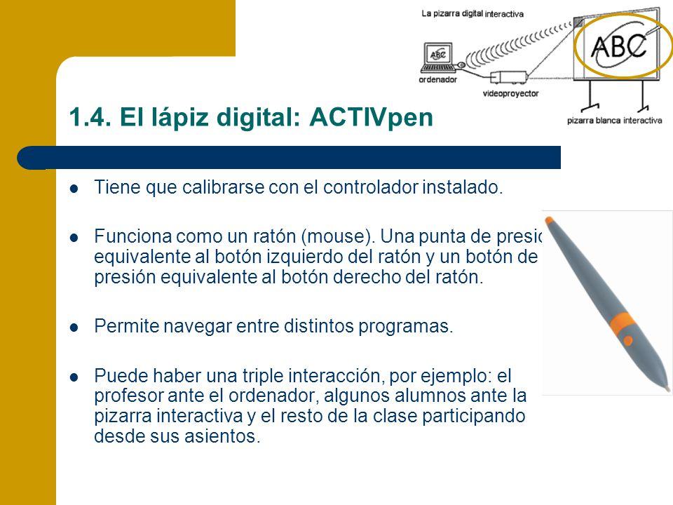 1.4. El lápiz digital: ACTIVpen Tiene que calibrarse con el controlador instalado. Funciona como un ratón (mouse). Una punta de presión equivalente al