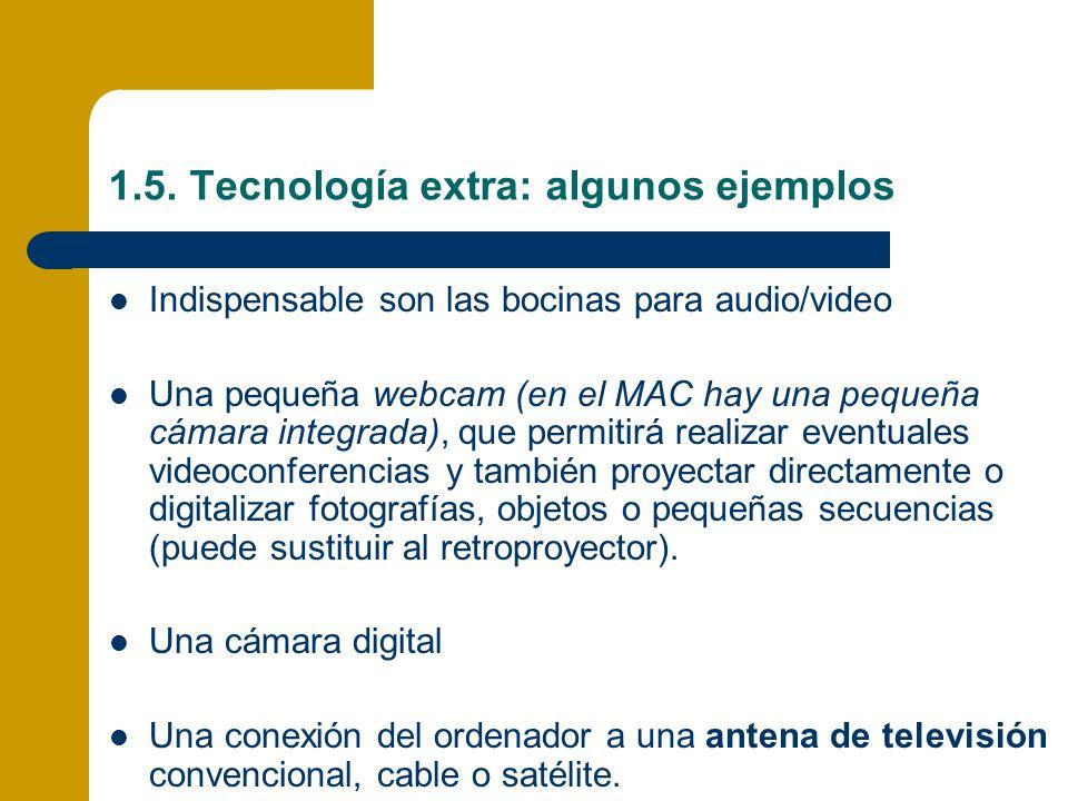 1.5. Tecnología extra: algunos ejemplos Indispensable son las bocinas para audio/video Una pequeña webcam (en el MAC hay una pequeña cámara integrada)