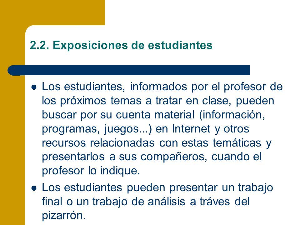 2.2. Exposiciones de estudiantes Los estudiantes, informados por el profesor de los próximos temas a tratar en clase, pueden buscar por su cuenta mate